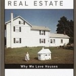 """Sex and Real Estate: Why We Love Houses"" (book)"